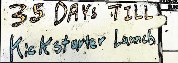 Launching Kickstarter in 35 Days
